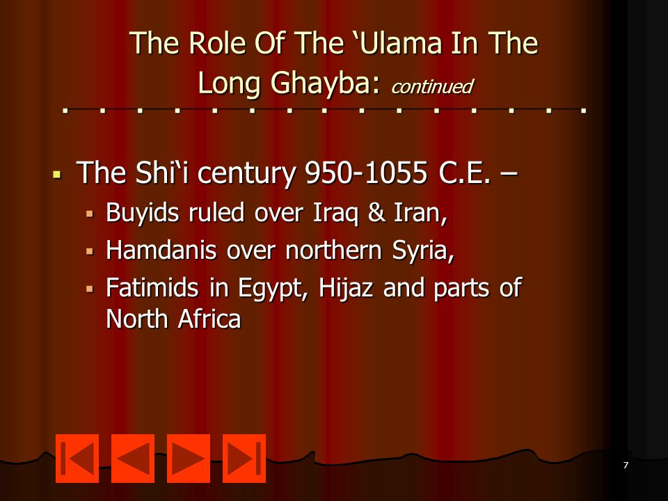 7 The Role Of The 'Ulama In The Long Ghayba: continued  The Shi'i century 950-1055 C.E.