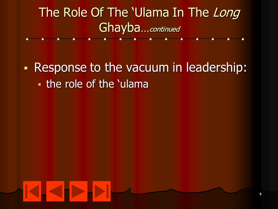 9 The Role Of The 'Ulama In The Long Ghayba … continued  Response to the vacuum in leadership:  the role of the 'ulama