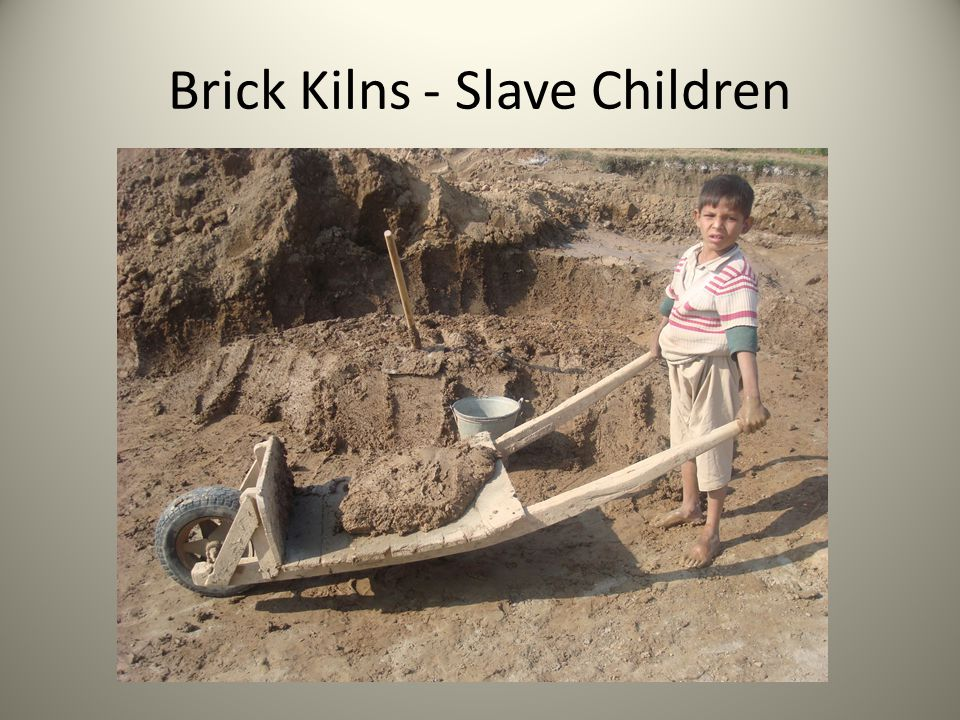Brick Kilns - Slave Children