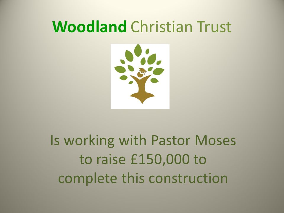 Woodland Christian Trust Is working with Pastor Moses to raise £150,000 to complete this construction