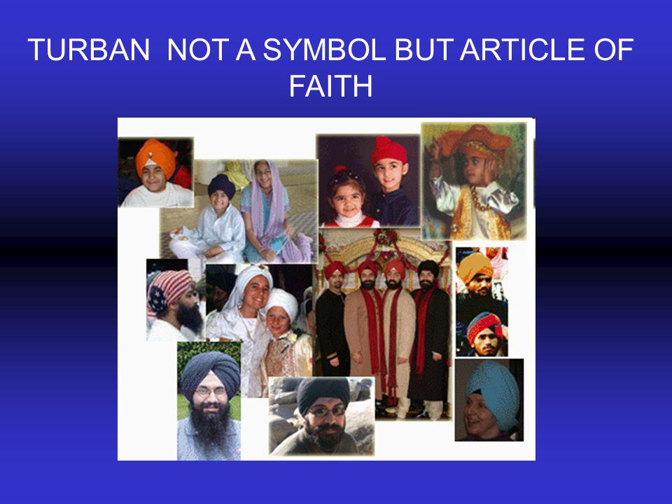 TURBAN NOT A SYMBOL BUT ARTICLE OF FAITH