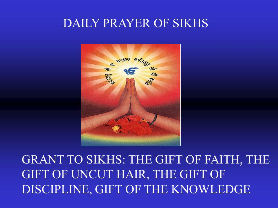 GRANT TO SIKHS: THE GIFT OF FAITH, THE GIFT OF UNCUT HAIR, THE GIFT OF DISCIPLINE, GIFT OF THE KNOWLEDGE DAILY PRAYER OF SIKHS
