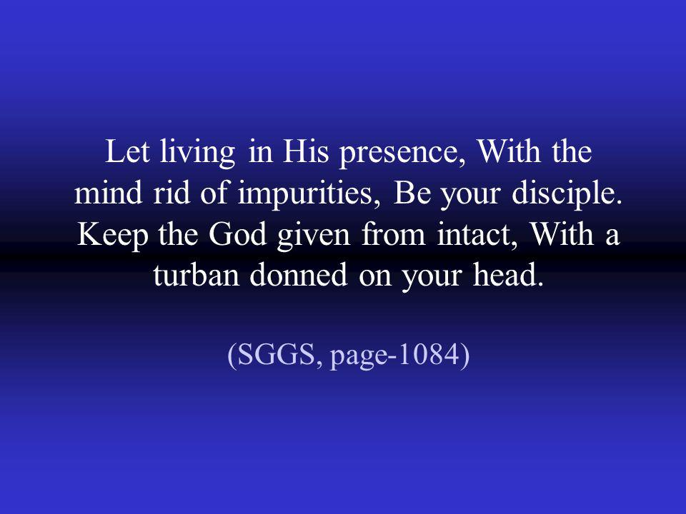 Let living in His presence, With the mind rid of impurities, Be your disciple.