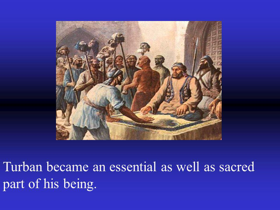 Turban became an essential as well as sacred part of his being.