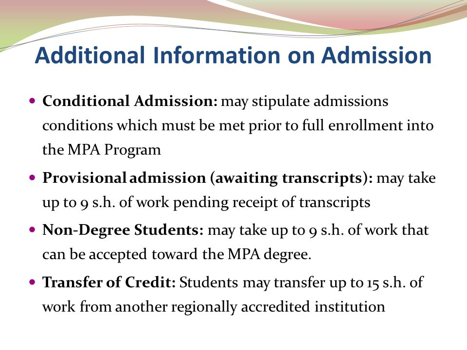 Additional Information on Admission Conditional Admission: may stipulate admissions conditions which must be met prior to full enrollment into the MPA
