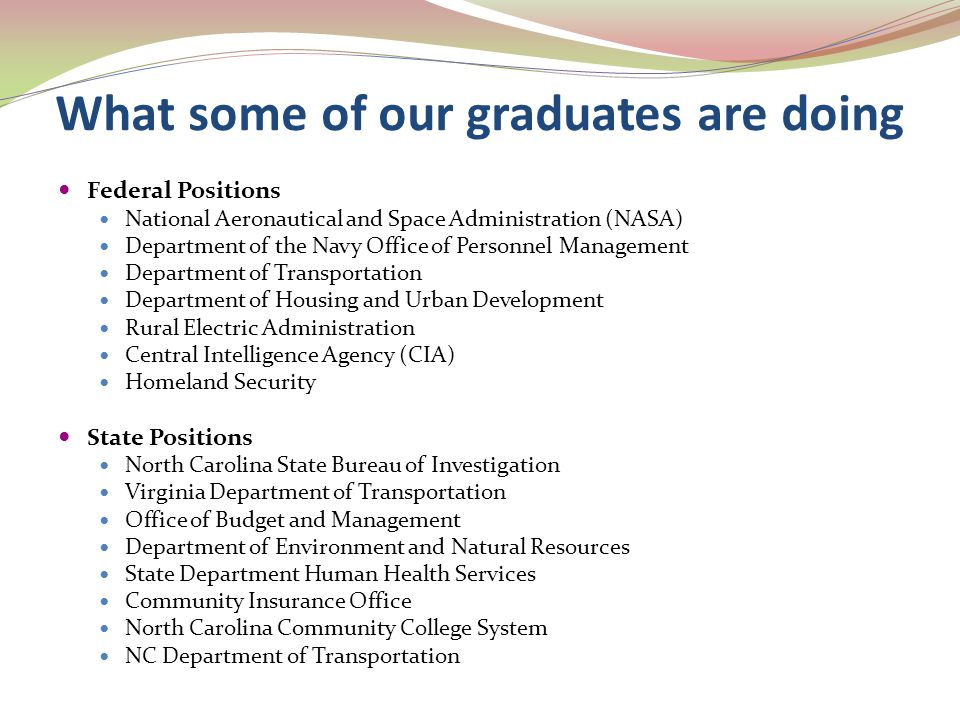 What some of our graduates are doing Federal Positions National Aeronautical and Space Administration (NASA) Department of the Navy Office of Personne
