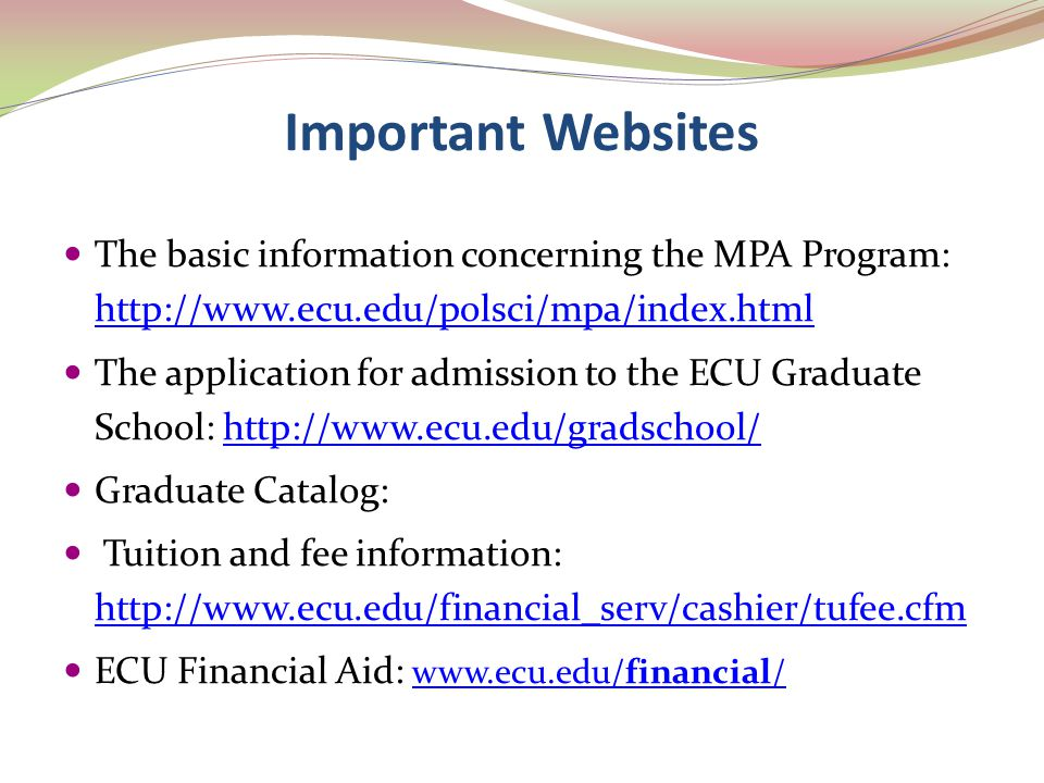 Important Websites The basic information concerning the MPA Program: http://www.ecu.edu/polsci/mpa/index.html http://www.ecu.edu/polsci/mpa/index.html
