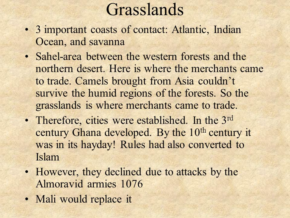 Grasslands 3 important coasts of contact: Atlantic, Indian Ocean, and savanna Sahel-area between the western forests and the northern desert.