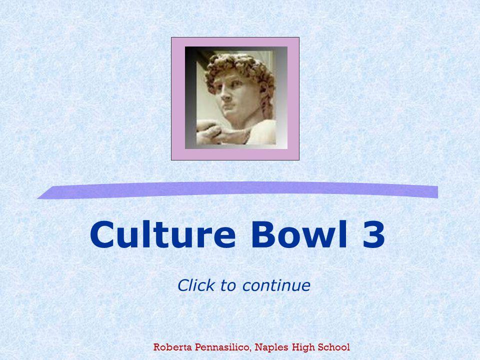 Culture Bowl 3 Click to continue Roberta Pennasilico, Naples High School