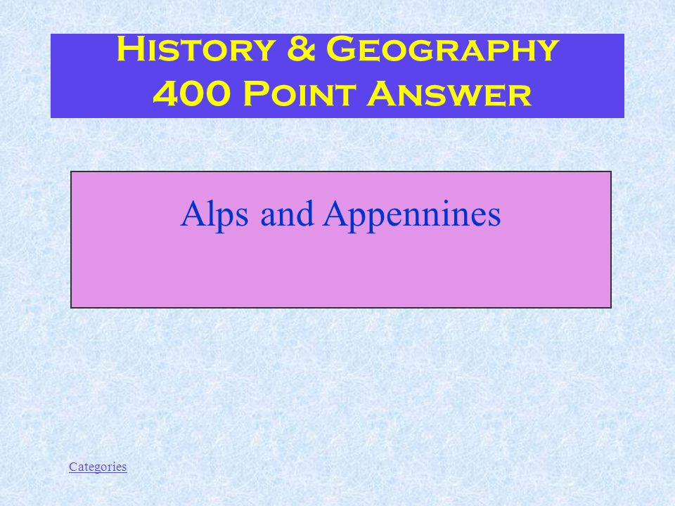 Categories Which are the two main mountain chains in Italy History & Geography 400 Point Question