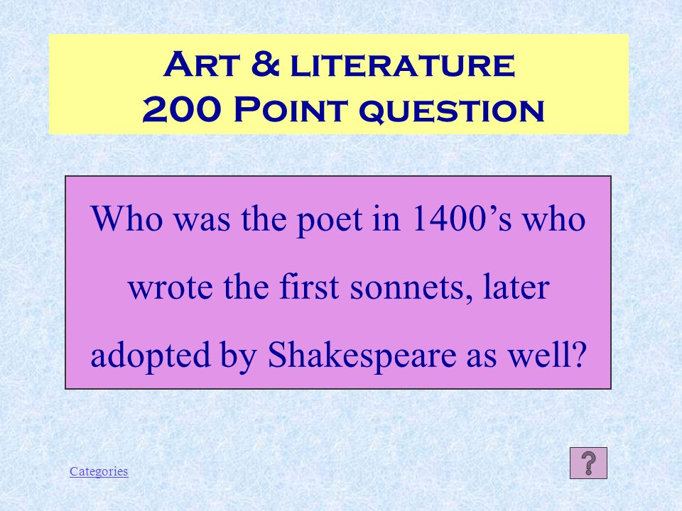 Categories Art & literature 200 Point question Who was the poet in 1400's who wrote the first sonnets, later adopted by Shakespeare as well?