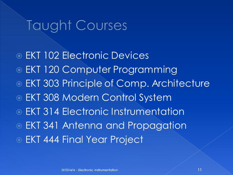  EKT 102 Electronic Devices  EKT 120 Computer Programming  EKT 303 Principle of Comp. Architecture  EKT 308 Modern Control System  EKT 314 Electr