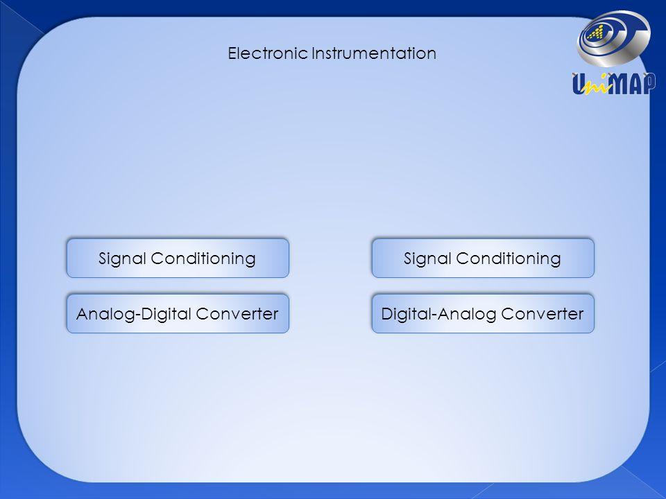 Electronic Instrumentation Signal Conditioning Analog-Digital Converter Signal Conditioning Digital-Analog Converter
