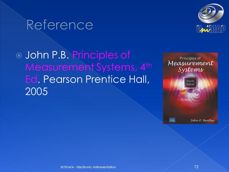  John P.B. Principles of Measurement Systems, 4 th Ed. Pearson Prentice Hall, 2005 72 EKT314/4 - Electronic Instrumentation