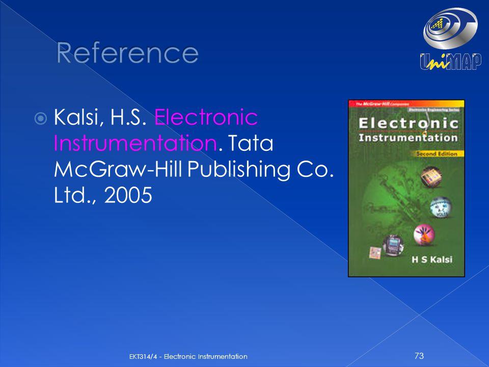  Kalsi, H.S. Electronic Instrumentation. Tata McGraw-Hill Publishing Co. Ltd., 2005 73 EKT314/4 - Electronic Instrumentation