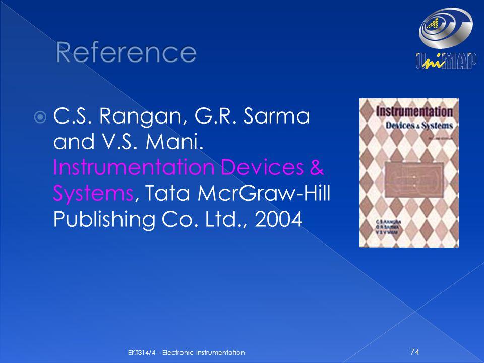  C.S. Rangan, G.R. Sarma and V.S. Mani. Instrumentation Devices & Systems, Tata McrGraw-Hill Publishing Co. Ltd., 2004 74 EKT314/4 - Electronic Instr