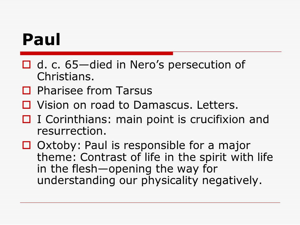 Paul  d. c. 65—died in Nero's persecution of Christians.