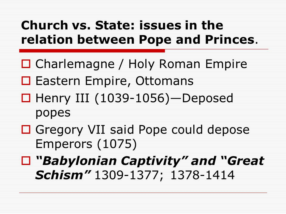 Church vs. State: issues in the relation between Pope and Princes.