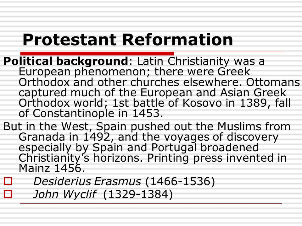 Protestant Reformation Political background: Latin Christianity was a European phenomenon; there were Greek Orthodox and other churches elsewhere.