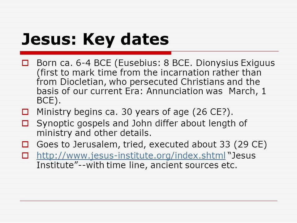 Jesus: Key dates  Born ca. 6-4 BCE (Eusebius: 8 BCE.