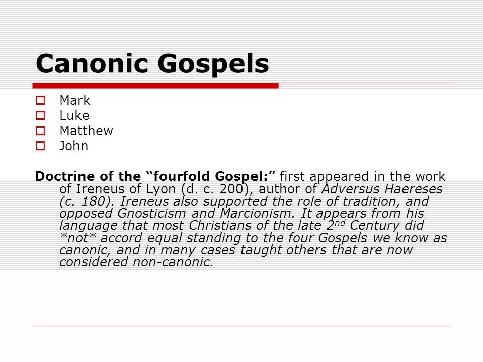 Canonic Gospels  Mark  Luke  Matthew  John Doctrine of the fourfold Gospel: first appeared in the work of Ireneus of Lyon (d.