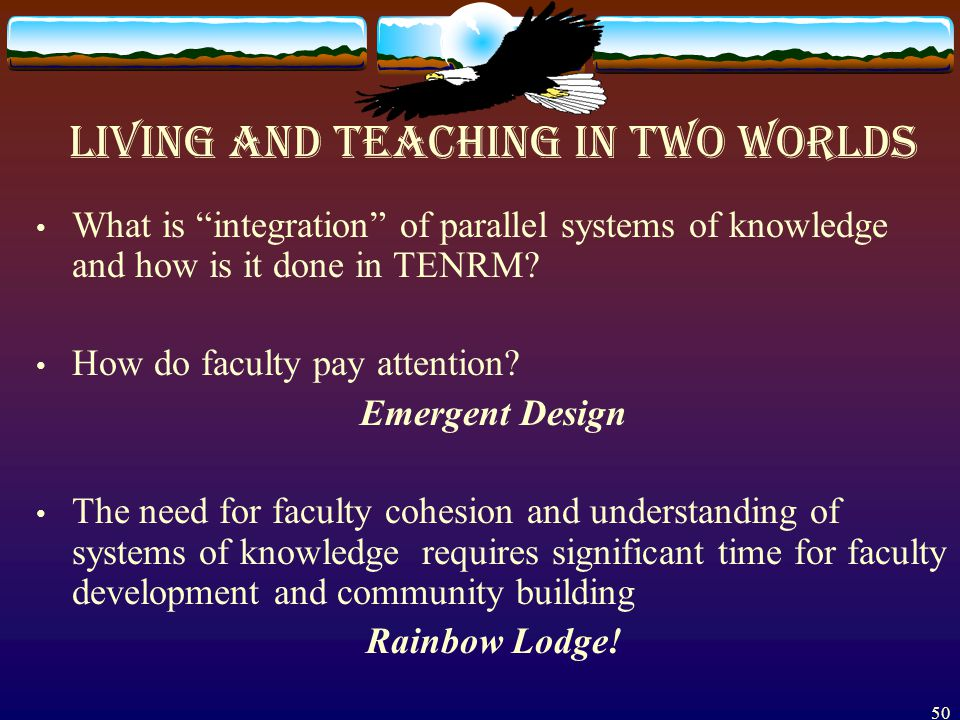 49 CHALLENGESOf The TENRM learning community Living and teaching the coexistence and paradoxes of Western and Native knowledges Student success and en