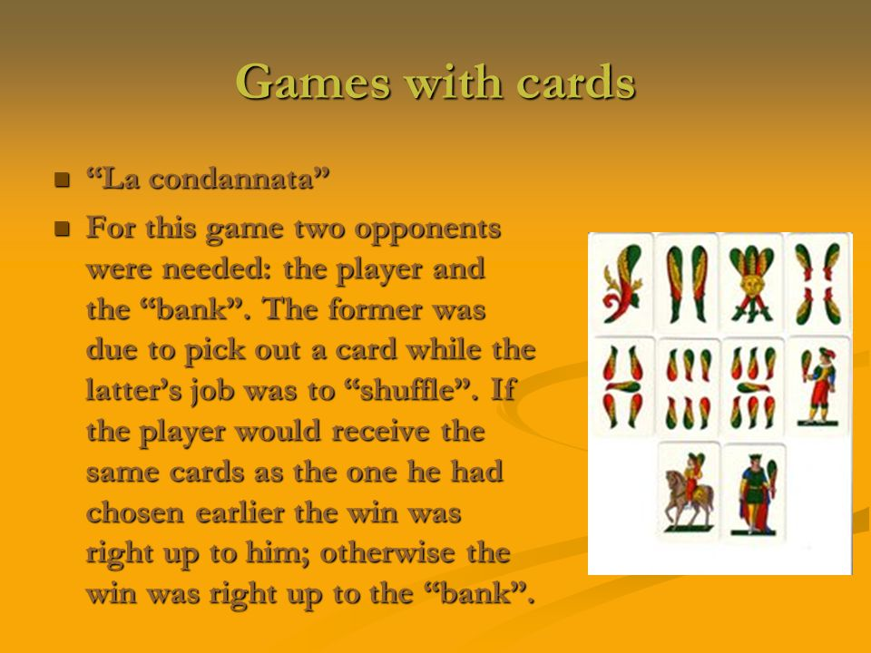 Games with cards La condannata La condannata For this game two opponents were needed: the player and the bank .
