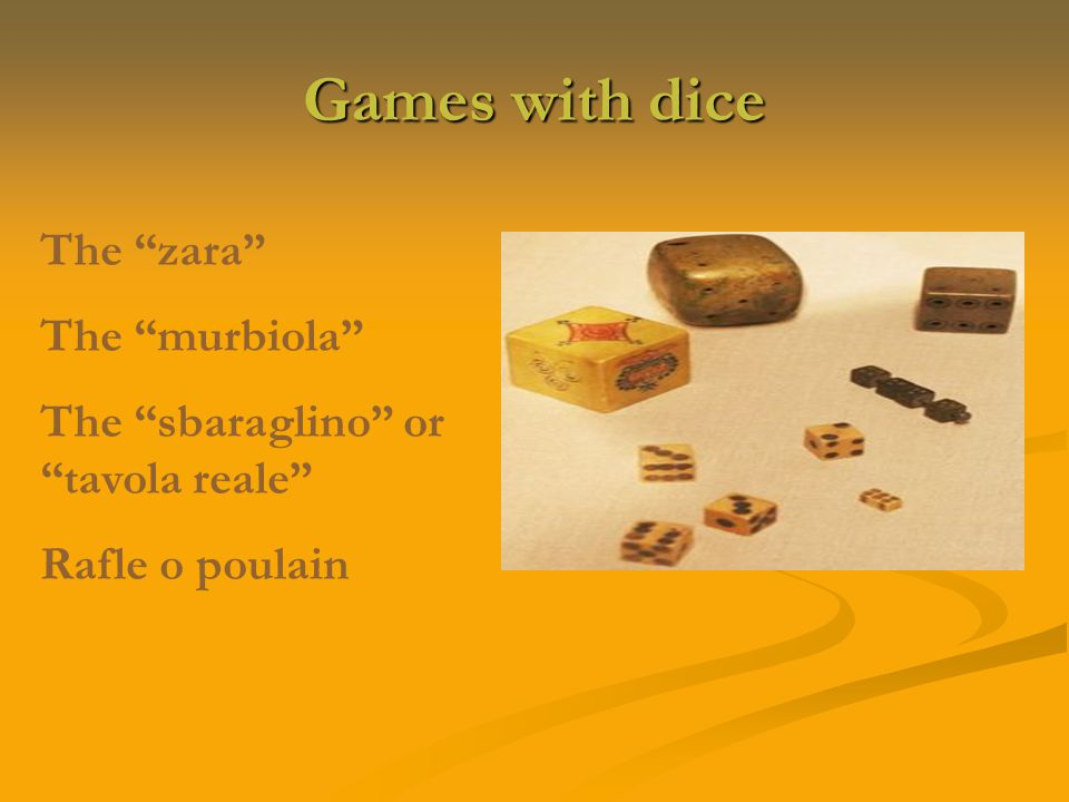 Games with dice The zara The murbiola The sbaraglino or tavola reale Rafle o poulain