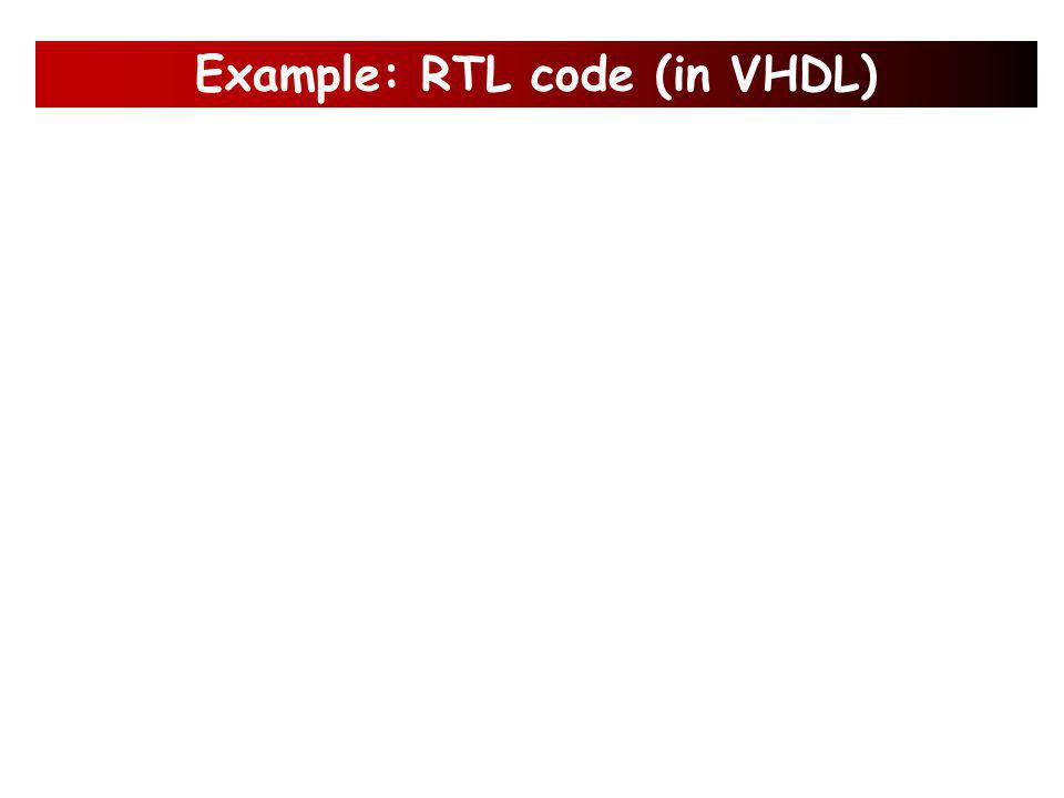 Example: RTL code (in Verilog)