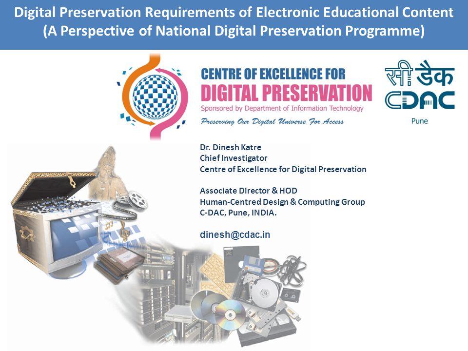Dr. Dinesh Katre Chief Investigator Centre of Excellence for Digital Preservation Associate Director & HOD Human-Centred Design & Computing Group C-DA