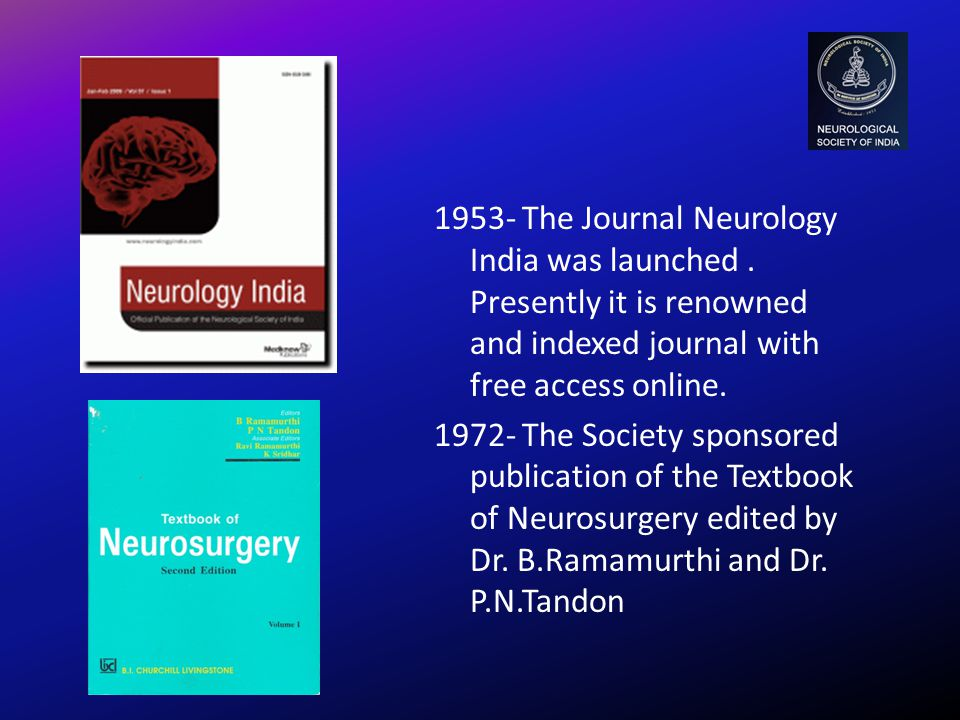1953- The Journal Neurology India was launched. Presently it is renowned and indexed journal with free access online. 1972- The Society sponsored publ