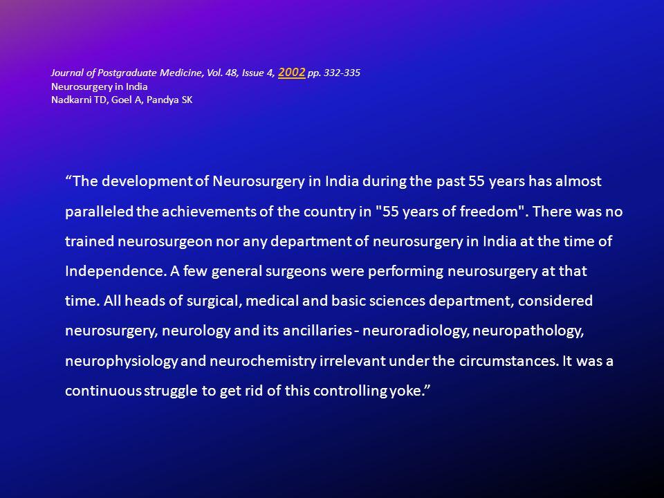 "Journal of Postgraduate Medicine, Vol. 48, Issue 4, 2002 pp. 332-335 Neurosurgery in India Nadkarni TD, Goel A, Pandya SK ""The development of Neurosur"