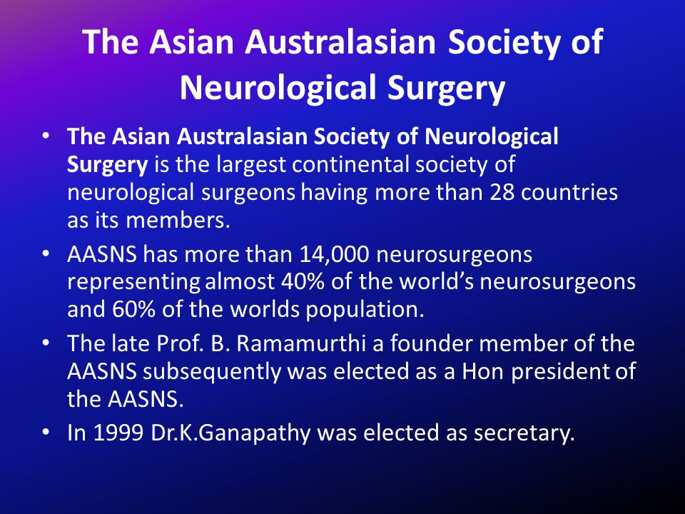 The Asian Australasian Society of Neurological Surgery The Asian Australasian Society of Neurological Surgery is the largest continental society of ne