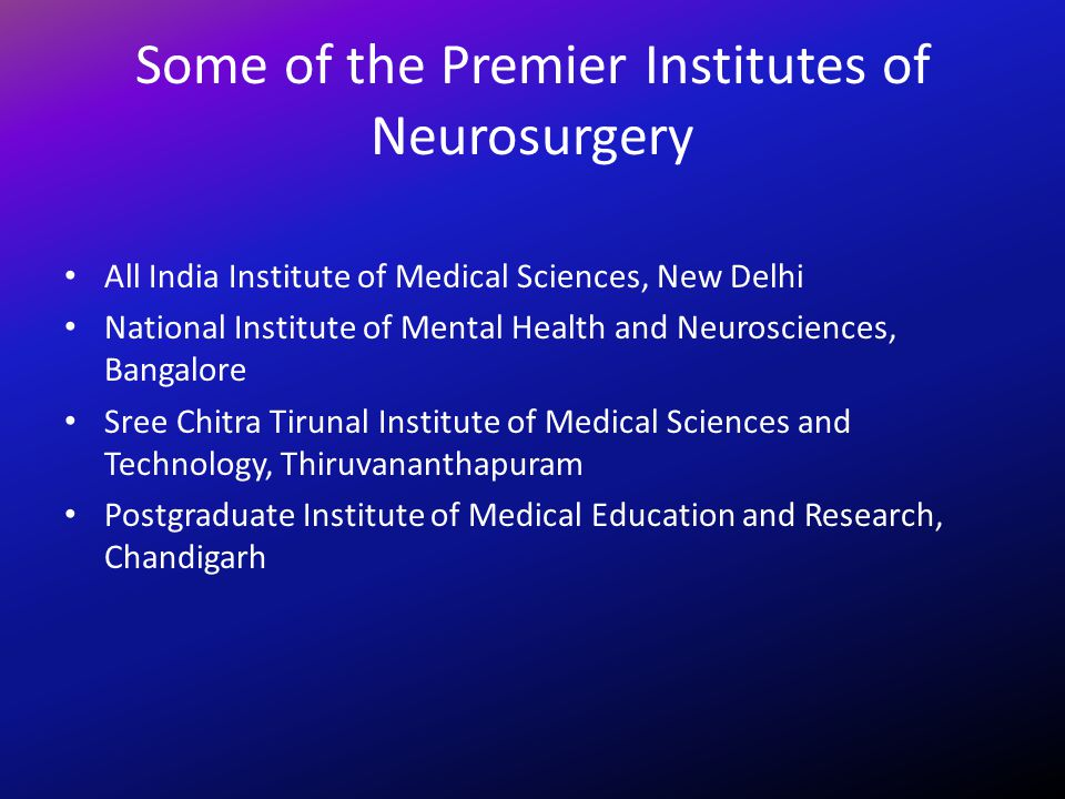 Some of the Premier Institutes of Neurosurgery All India Institute of Medical Sciences, New Delhi National Institute of Mental Health and Neuroscience