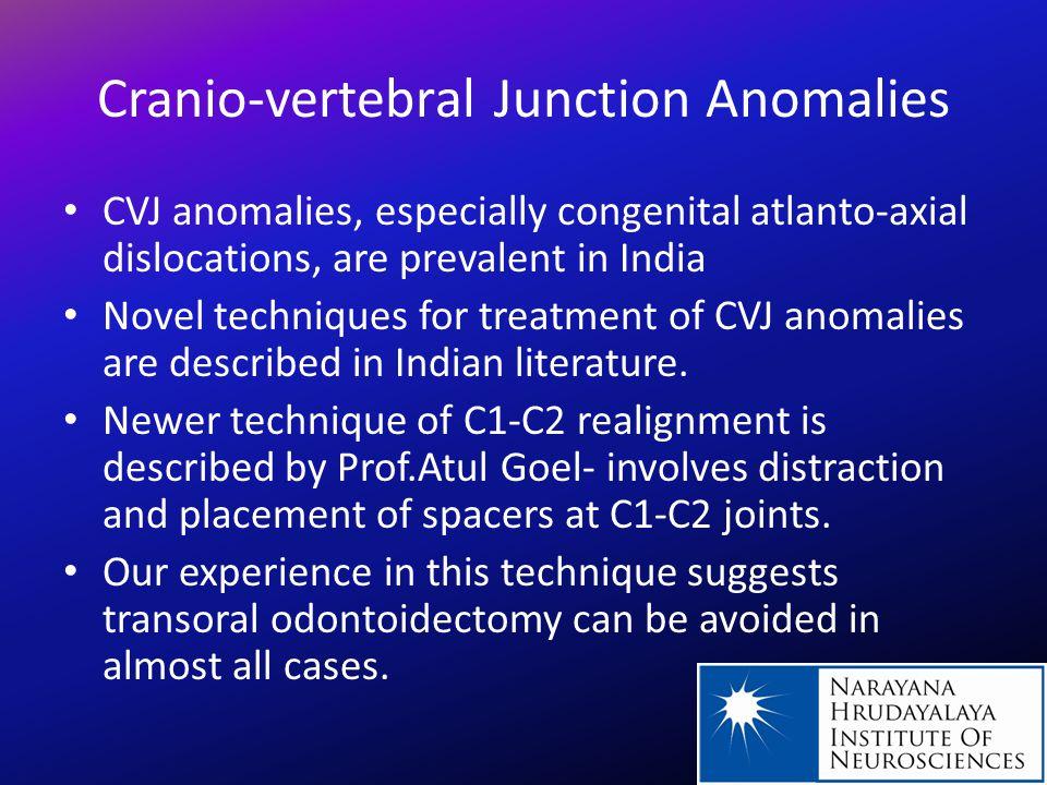 Cranio-vertebral Junction Anomalies CVJ anomalies, especially congenital atlanto-axial dislocations, are prevalent in India Novel techniques for treat