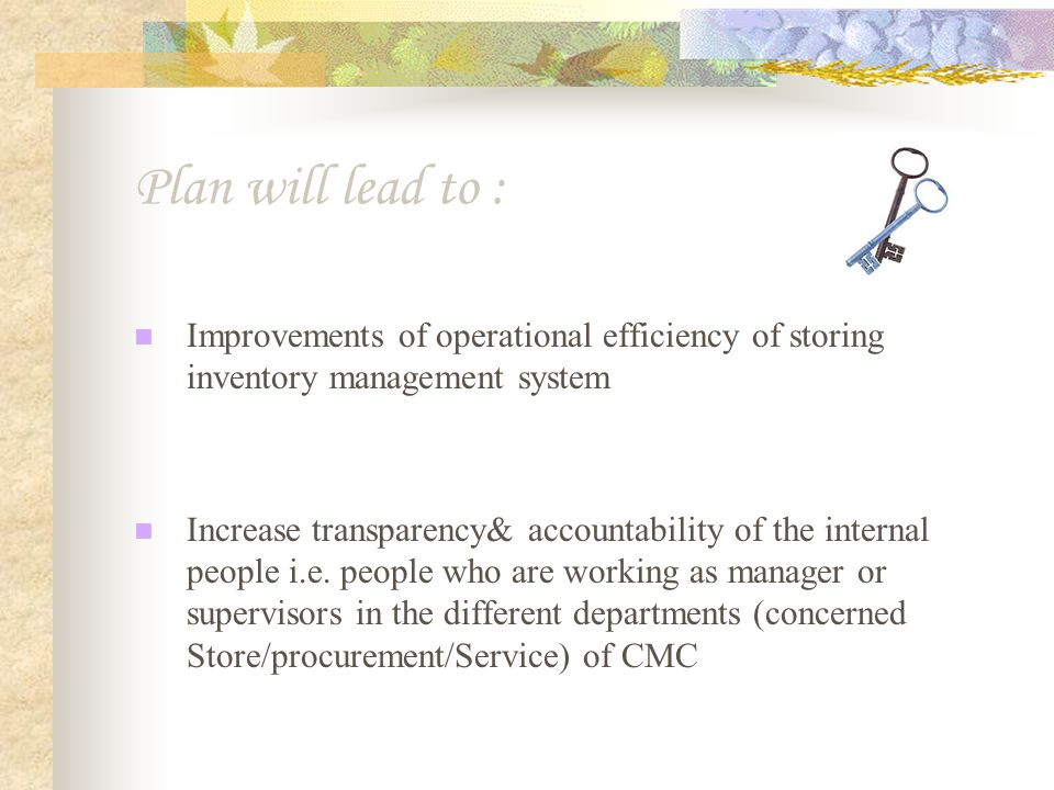 Process Flow for preparation of Internal Process & Systems involvement plan Interaction with Working People in Respective Department (Store /MV/ Repair) Study Present Practices Logistics bottlenecks and Gap analysis Identify Specific Process Activity 1 Prepare stores practice Activity 2 Evaluating current classification of stores item Activity 3 Prepare Vendor development & Prepare logistics system Activity 1 Prioritization proposal For procurement/store practices Activity 2 Proposals for improved logistics System while introduction of E-manager