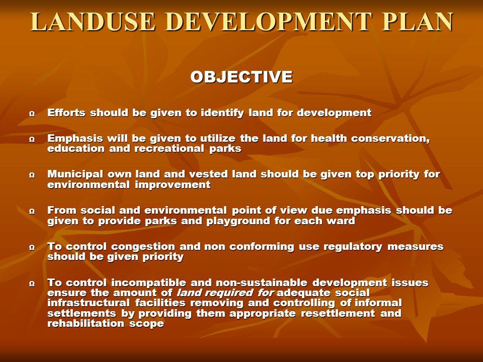 LANDUSE DEVELOPMENT PLAN LANDUSE DEVELOPMENT PLAN Study of Existing Land use Study of Existing Land use Study of Built form Study of Built form Structural Condition Structural Condition Study of LUDCP –1995 & B.M.
