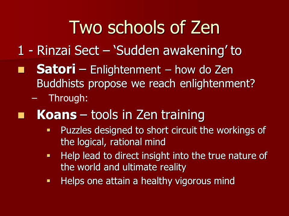 Two schools of Zen 1 - Rinzai Sect – 'Sudden awakening' to Satori – Enlightenment – how do Zen Buddhists propose we reach enlightenment.