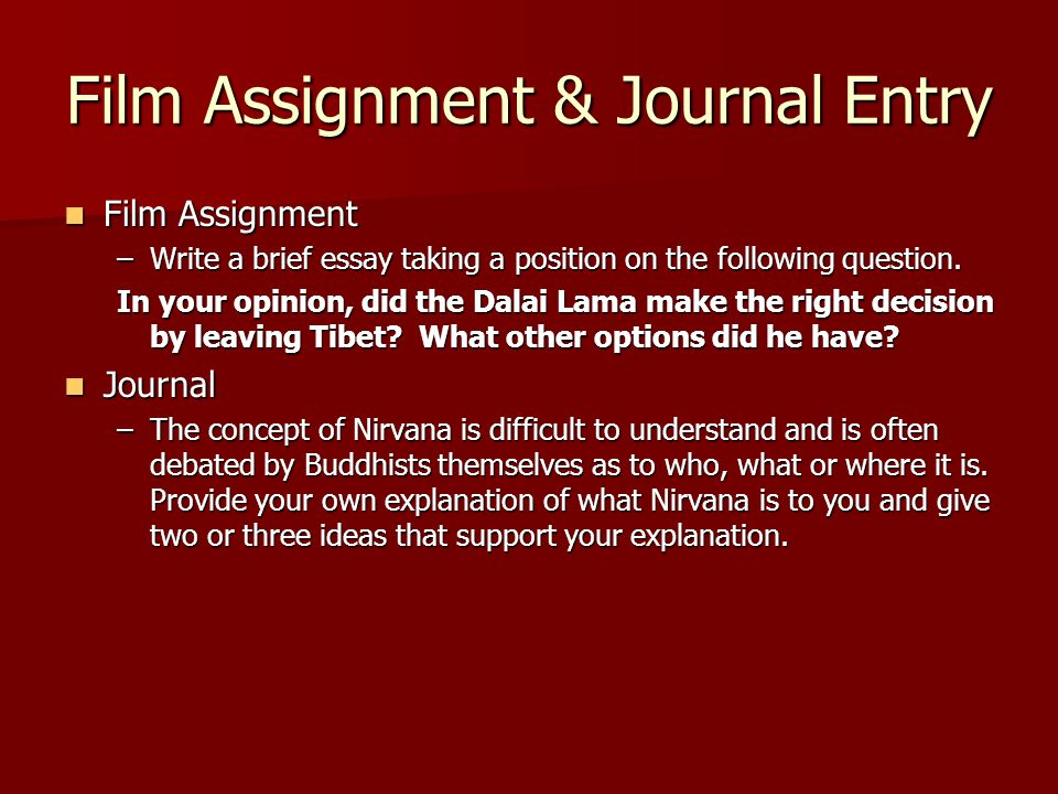 Film Assignment & Journal Entry Film Assignment Film Assignment –Write a brief essay taking a position on the following question.