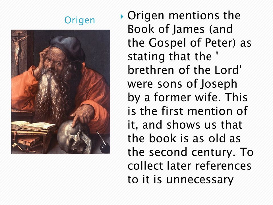 Origen mentions the Book of James (and the Gospel of Peter) as stating that the brethren of the Lord were sons of Joseph by a former wife.