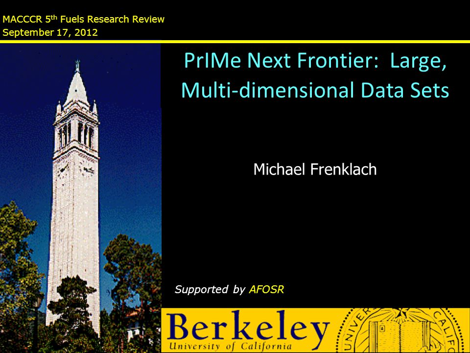 MACCCR 5 th Fuels Research Review September 17, 2012 Michael Frenklach Supported by AFOSR PrIMe Next Frontier: Large, Multi-dimensional Data Sets