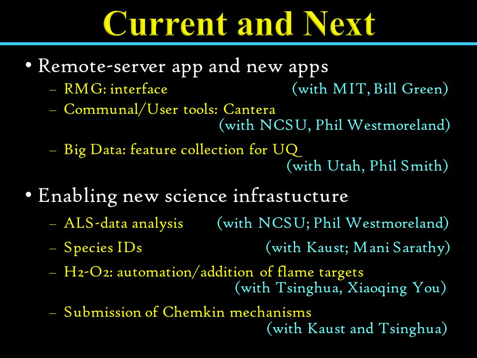 Remote-server app and new apps −RMG: interface (with MIT, Bill Green) −Communal/User tools: Cantera (with NCSU, Phil Westmoreland) −Big Data: feature