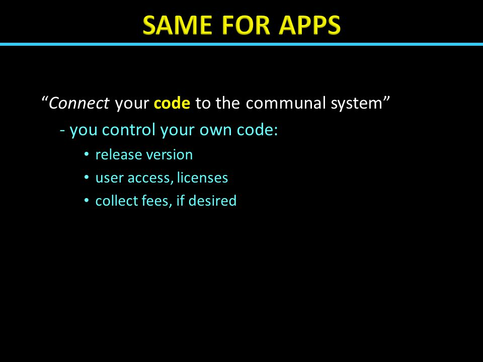 Connect your code to the communal system - you control your own code: release version user access, licenses collect fees, if desired