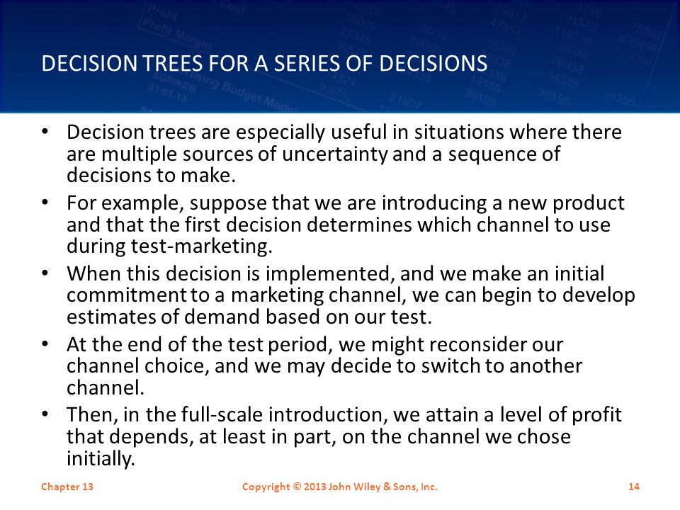 DECISION TREES FOR A SERIES OF DECISIONS Decision trees are especially useful in situations where there are multiple sources of uncertainty and a sequ