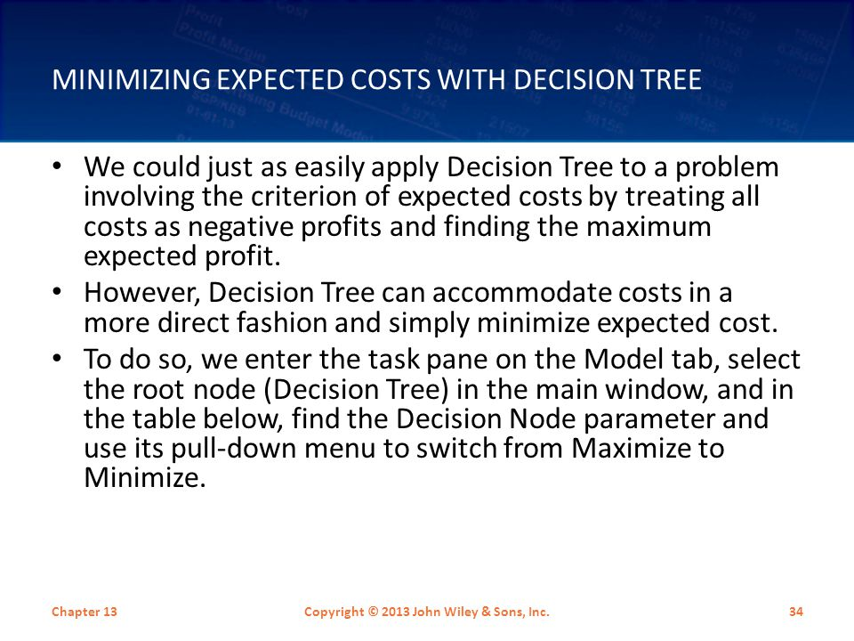 MINIMIZING EXPECTED COSTS WITH DECISION TREE We could just as easily apply Decision Tree to a problem involving the criterion of expected costs by tre