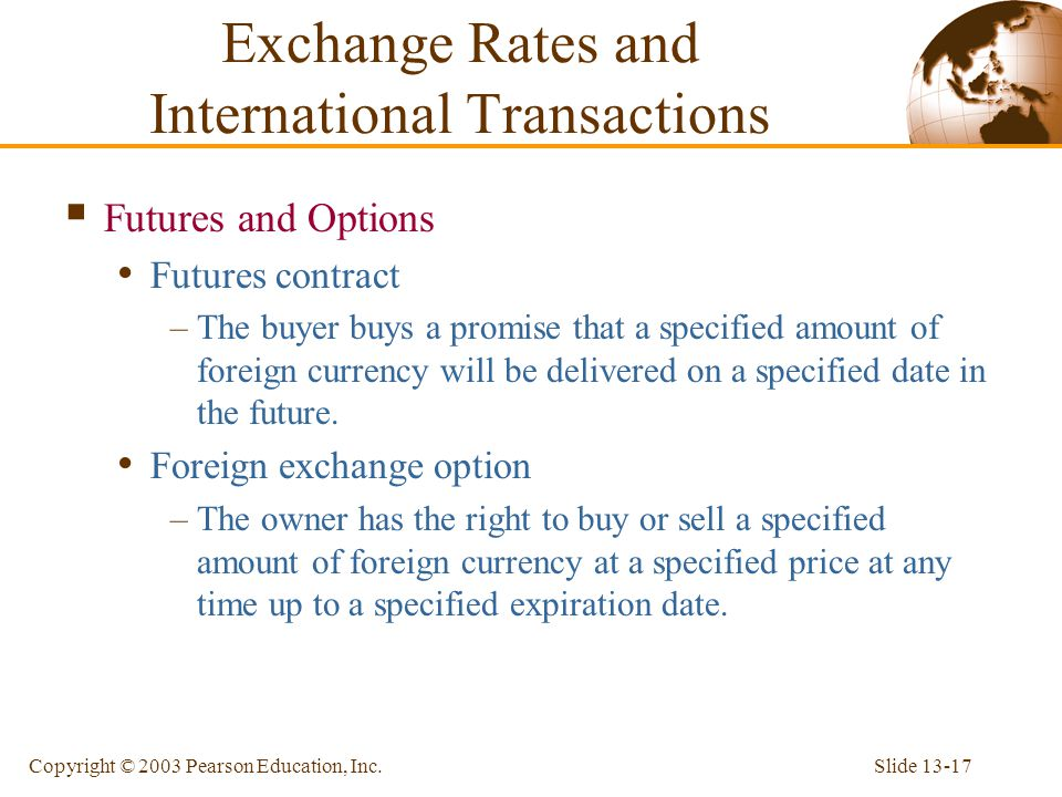 Slide 13-17Copyright © 2003 Pearson Education, Inc.  Futures and Options Futures contract –The buyer buys a promise that a specified amount of foreig