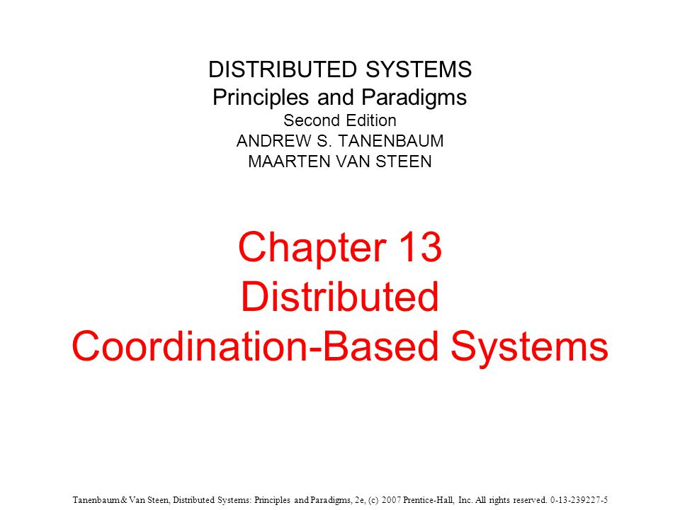 Tanenbaum & Van Steen, Distributed Systems: Principles and Paradigms, 2e, (c) 2007 Prentice-Hall, Inc.