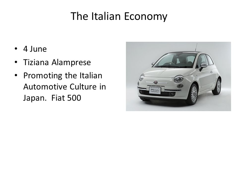 The Italian Economy 4 June Tiziana Alamprese Promoting the Italian Automotive Culture in Japan.