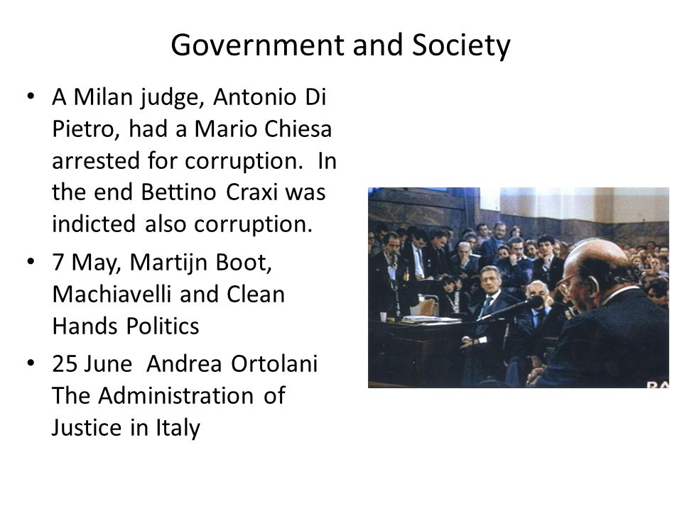 Government and Society A Milan judge, Antonio Di Pietro, had a Mario Chiesa arrested for corruption.