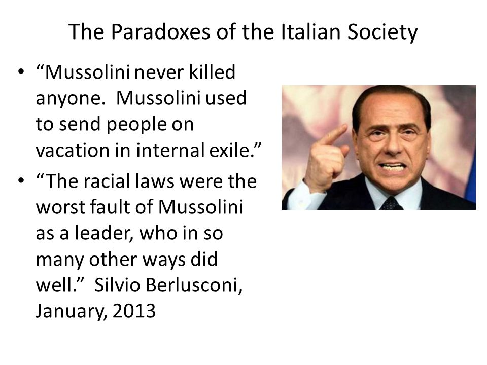 The Paradoxes of the Italian Society Mussolini never killed anyone.